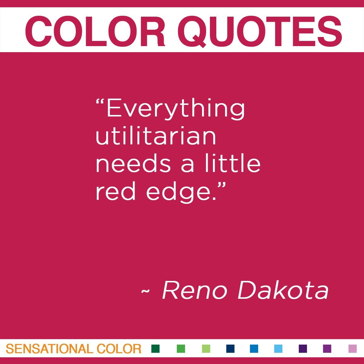 """Everything utilitarian needs a little red edge."" - Reno Dakota"