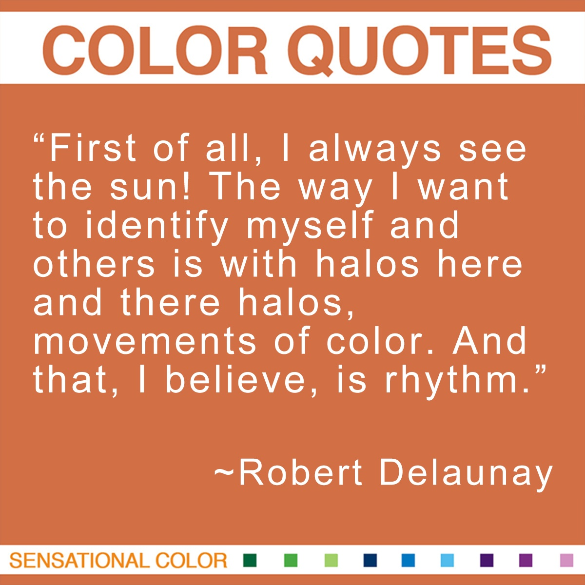 """First of all, I always see the sun! The way I want to identify myself and others is with halos here and there halos, movements of color. And that, I believe, is rhythm."" - Robert Delaunay"