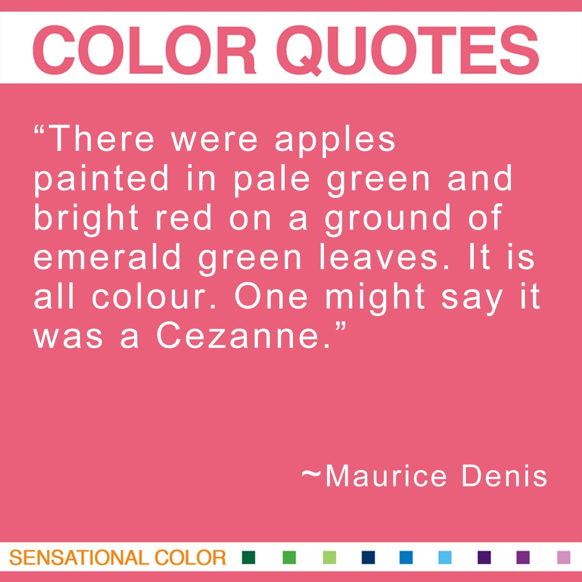 """There were apples painted in pale green and bright red on a ground of emerald green leaves.It is all colour. One might say it was a Cezanne."" - Maurice Denis"