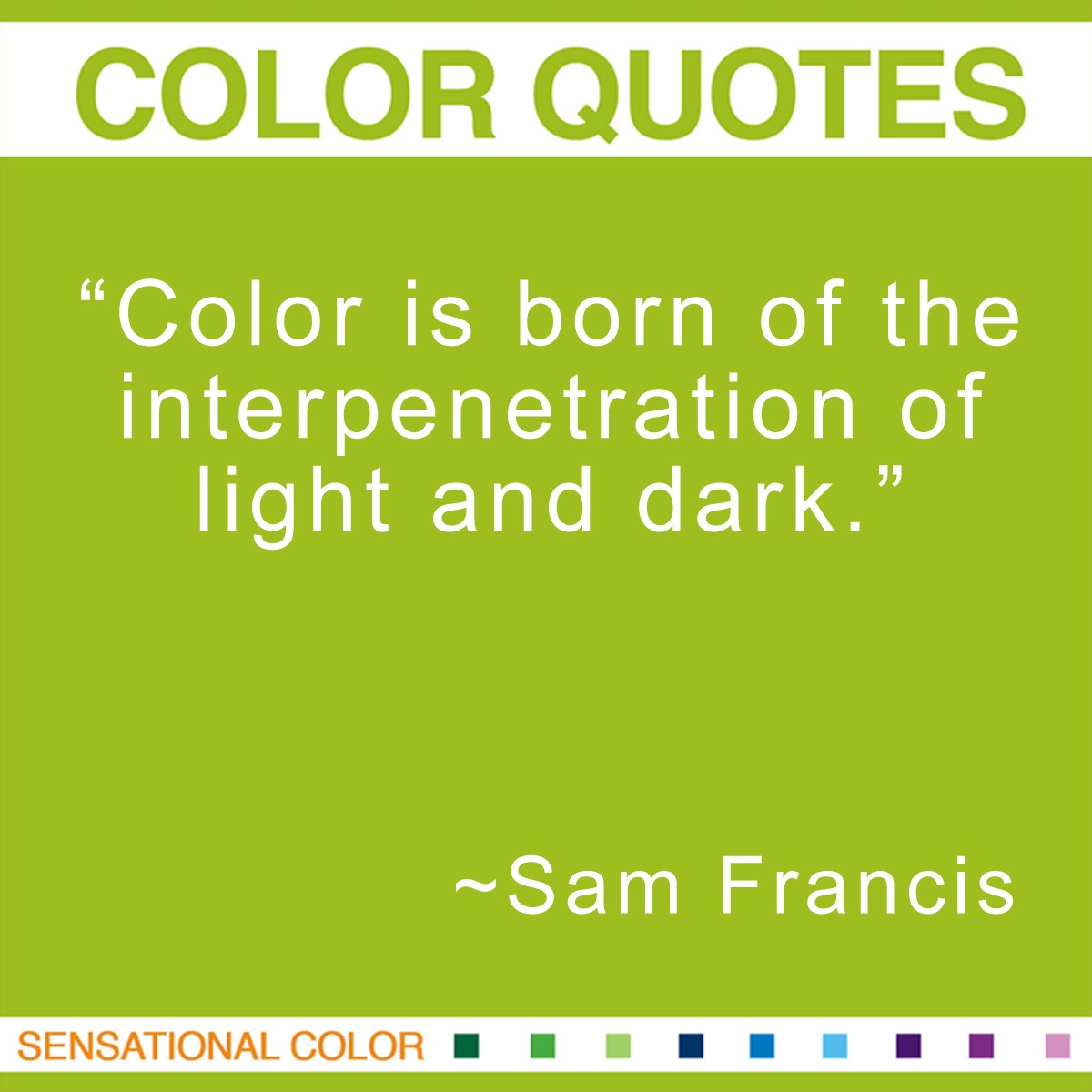 """Color is born of the interpenetration of light and dark."" - Sam Francis"