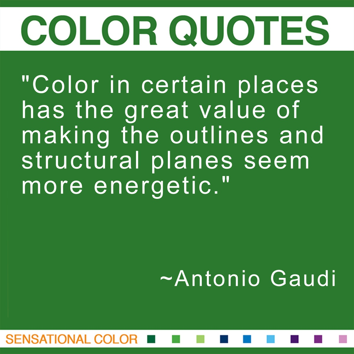 """Color in certain places has the great value of making the outlines and structural planes seem more energetic."" - Antonio Gaudi"