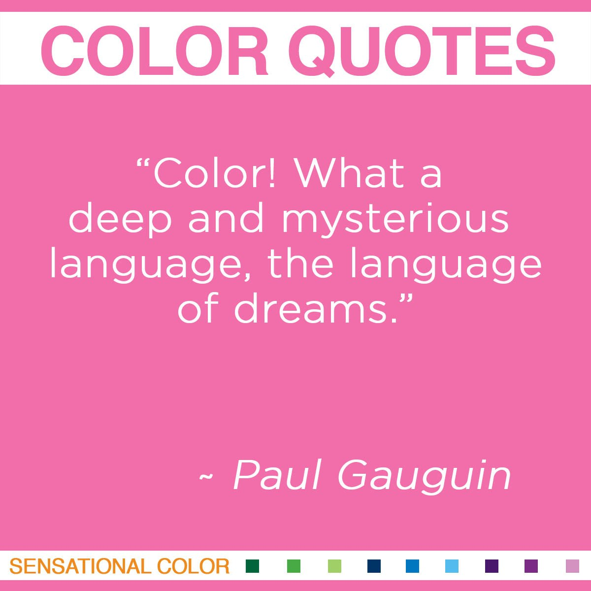 """Color! What a deep and mysterious language, the language of dreams."" - Paul Gauguin"