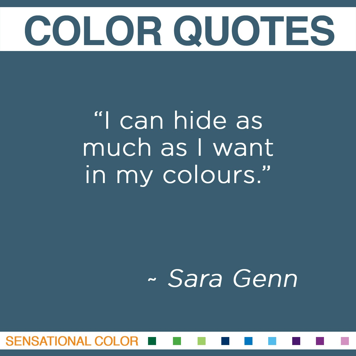"""I can hide as much as I want in my colours"" - Sara Genn"