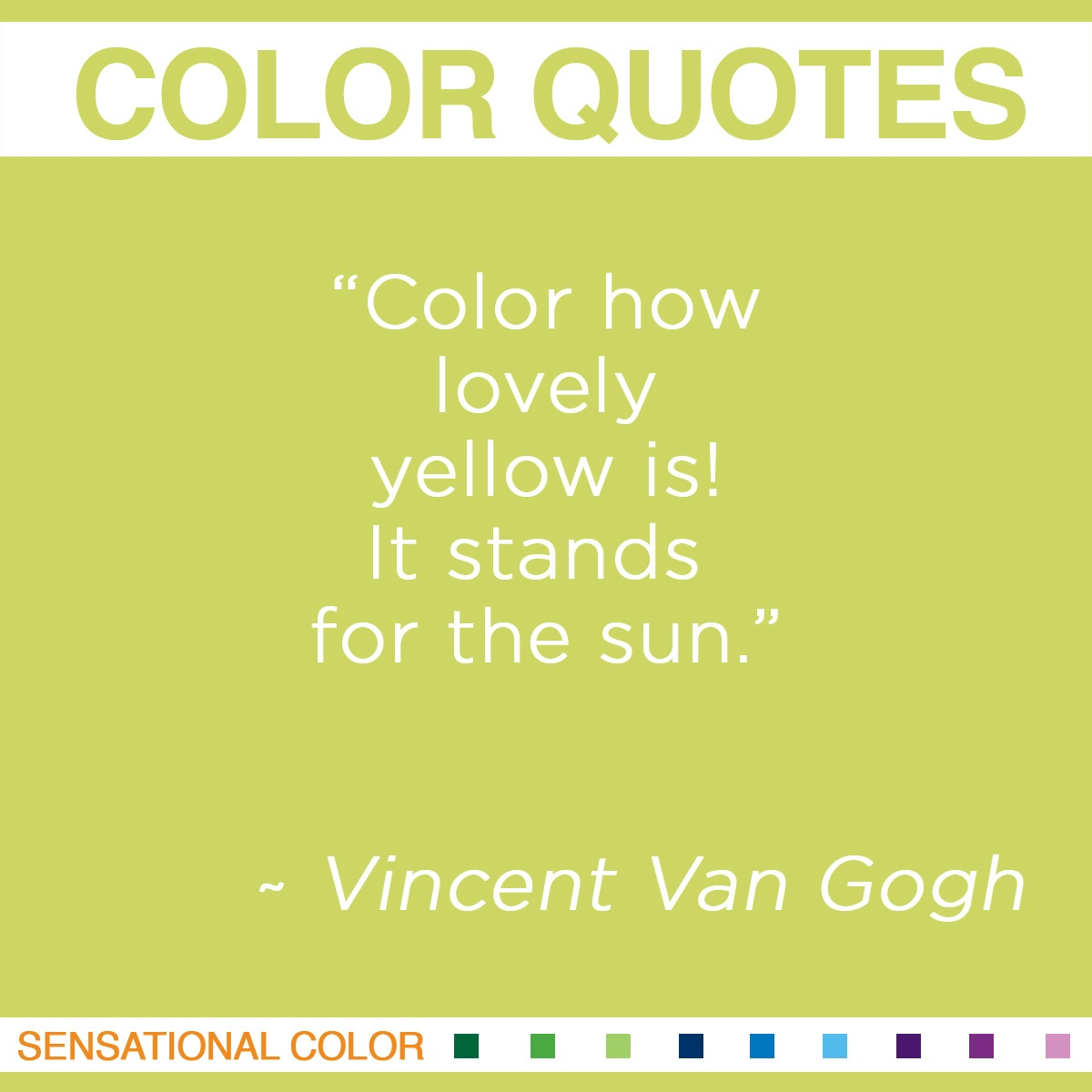 """How lovely yellow is! It stands for the sun."" - Vincent Van Gogh"