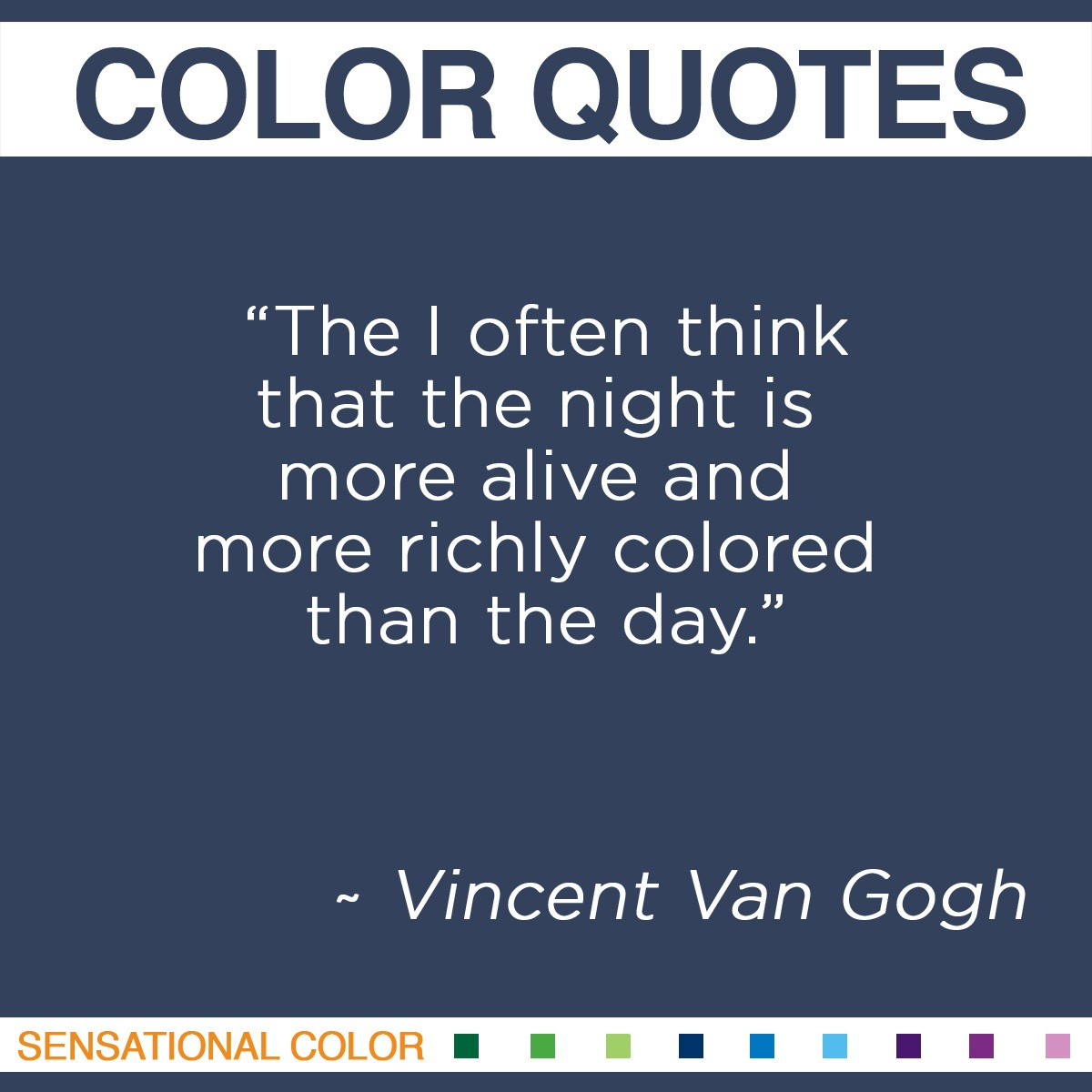 """I often think that the night is more alive and more richly colored than the day,"" - Vincent Van Gogh"