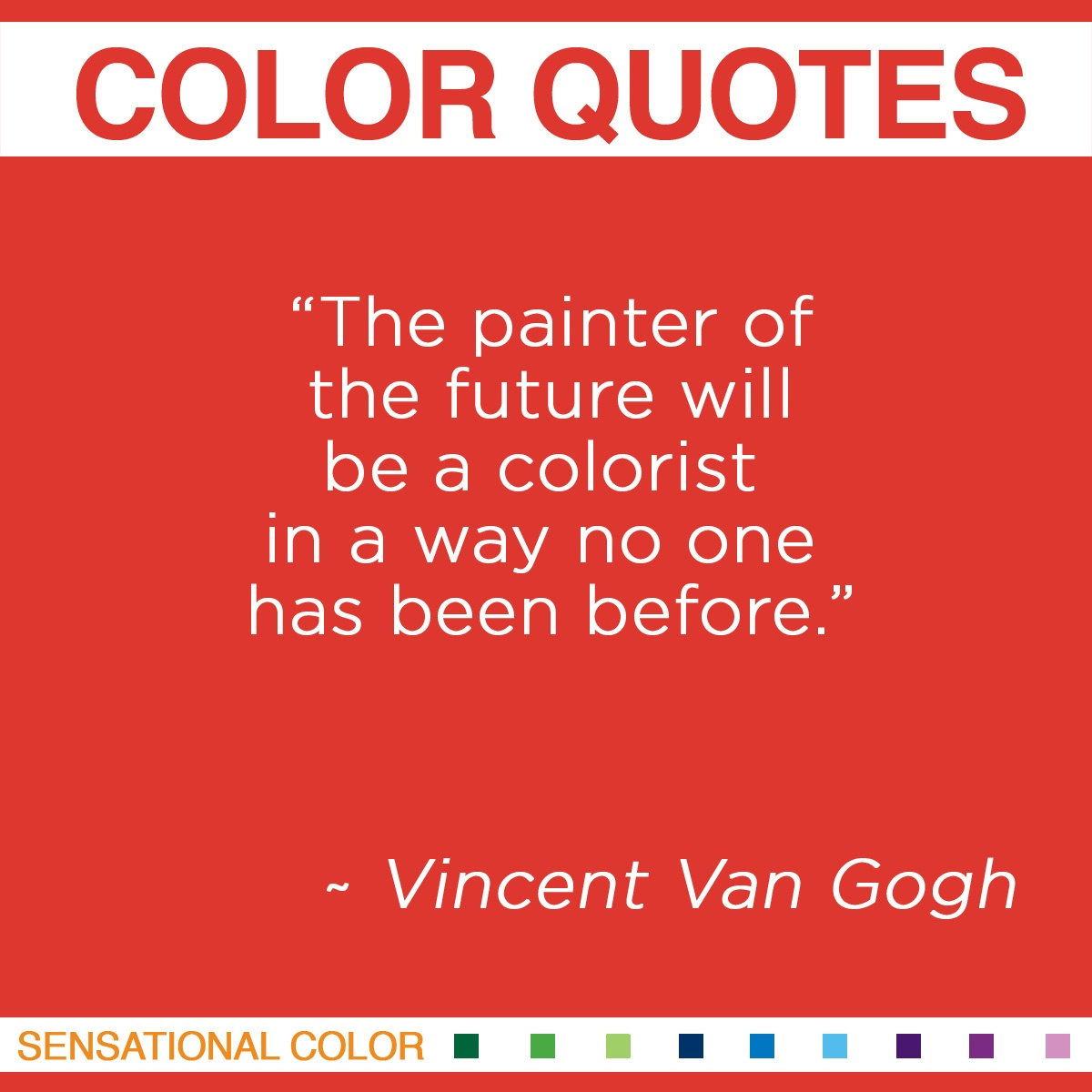 """The painter of the future will be a colorist in a way no one has been before."" - Vincent Van Gogh"