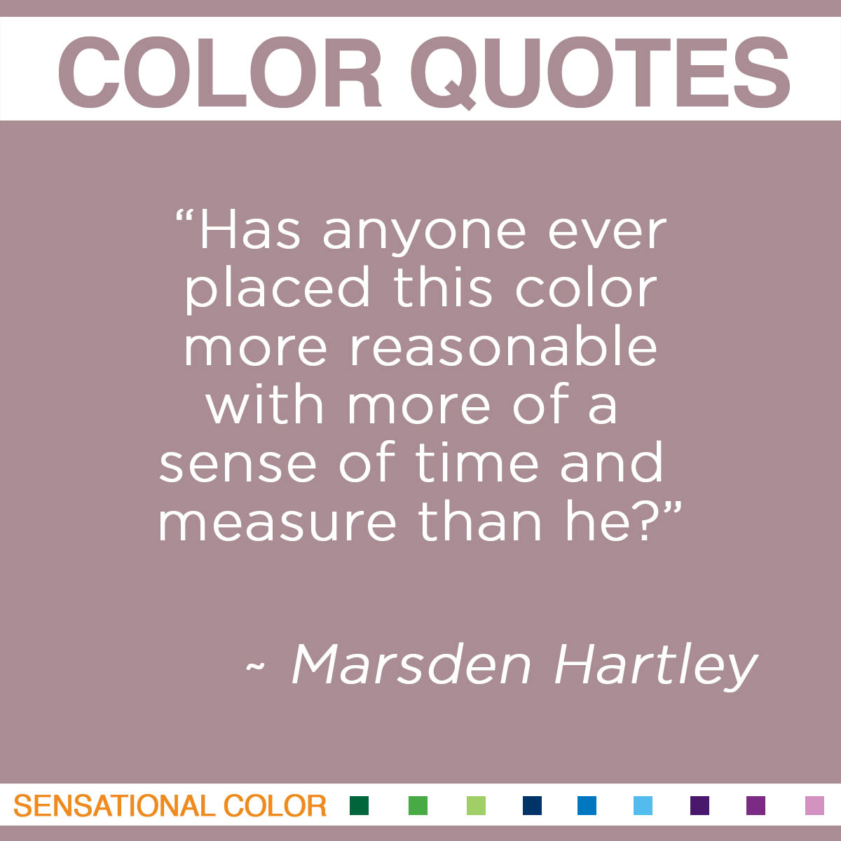 """Has anyone ever placed this color more reasonable with more of a sense of time and measure than he?"" - Marsden Hartley"