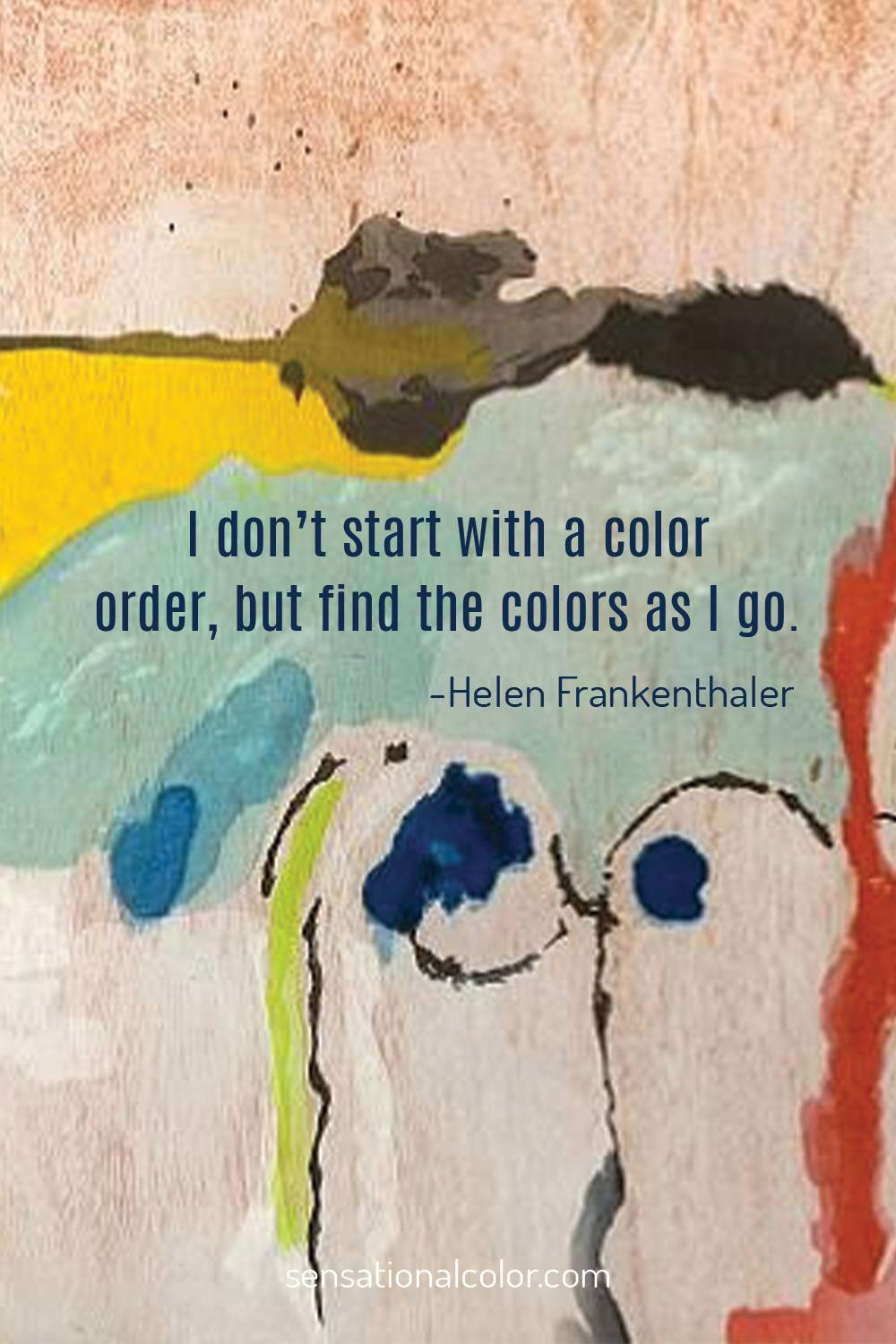 """I don't start with a color order, but find the colors as I go."" - Helen Frankenthaler"