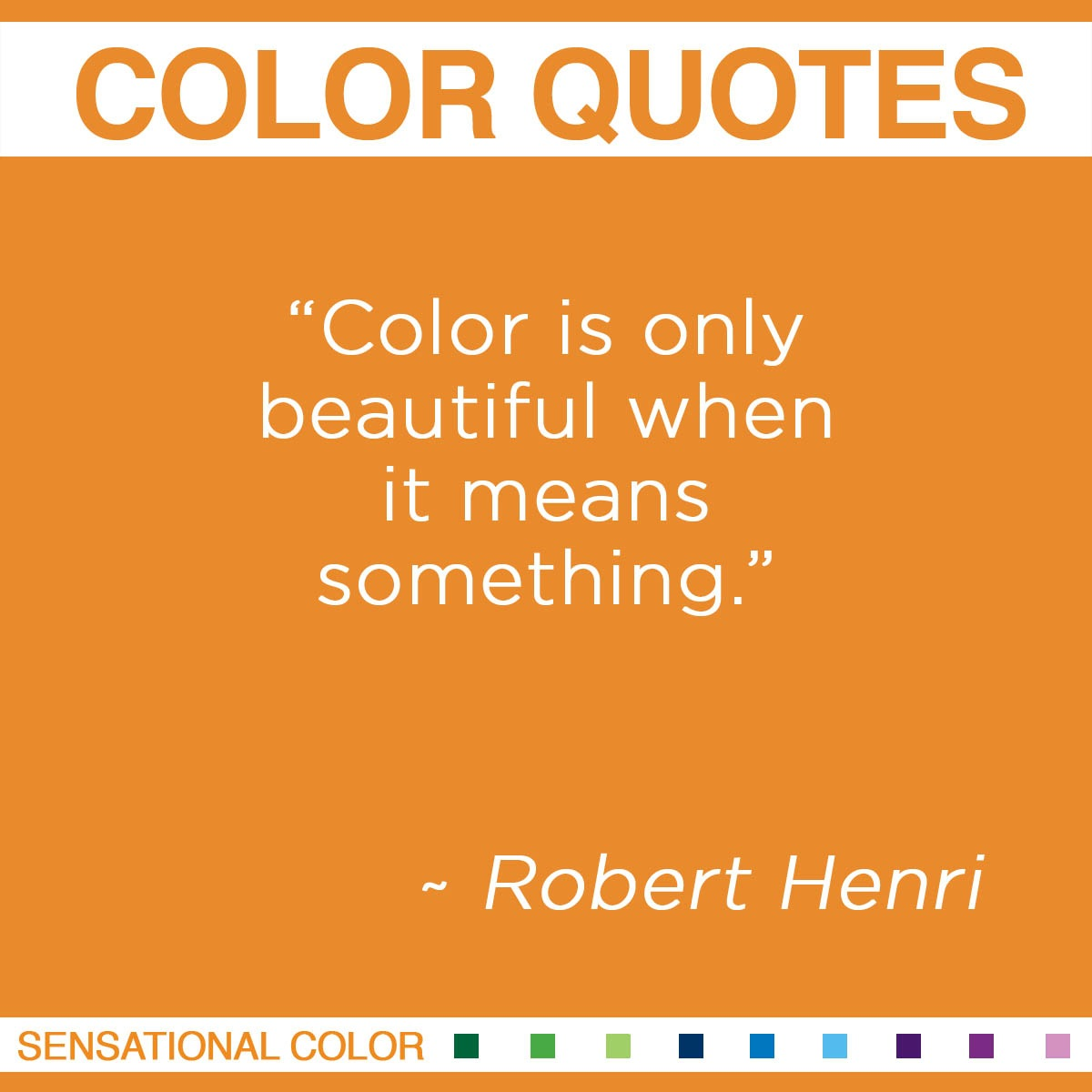 """Color is only beautiful when it means something."" - Robert Henri"