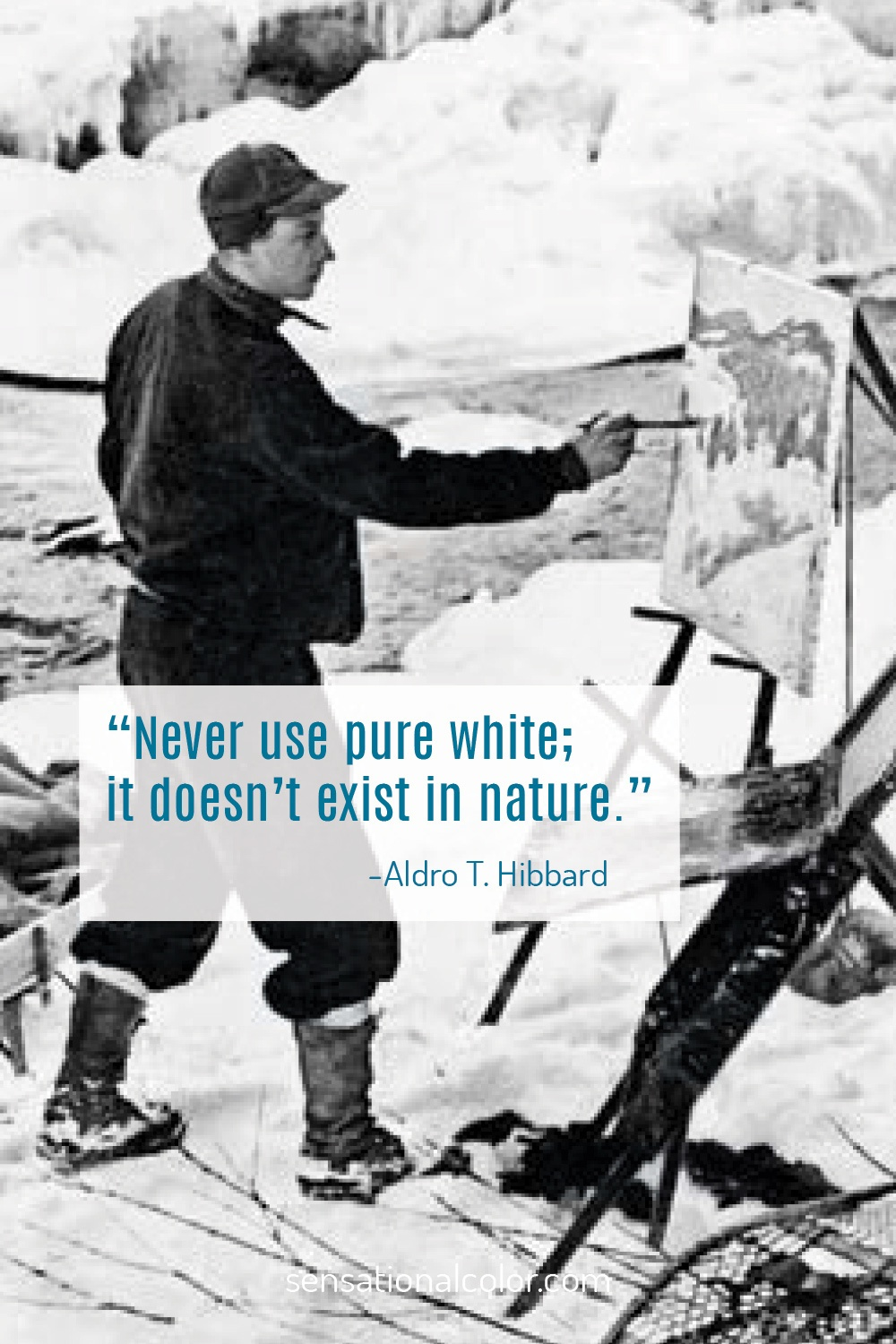"""Never use pure white; it doesn't exist in nature."" - Aldro T. Hibbard"