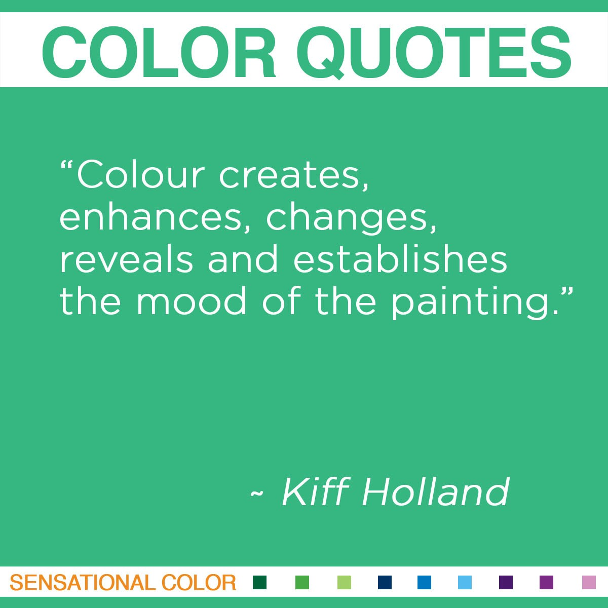 """Colour creates, enhances, changes, reveals and establishes the mood of the painting."" - Kiff Holland"