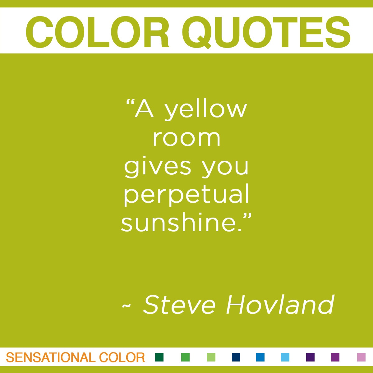 """A yellow room gives you perpetual sunshine."" - Steve Hovland"