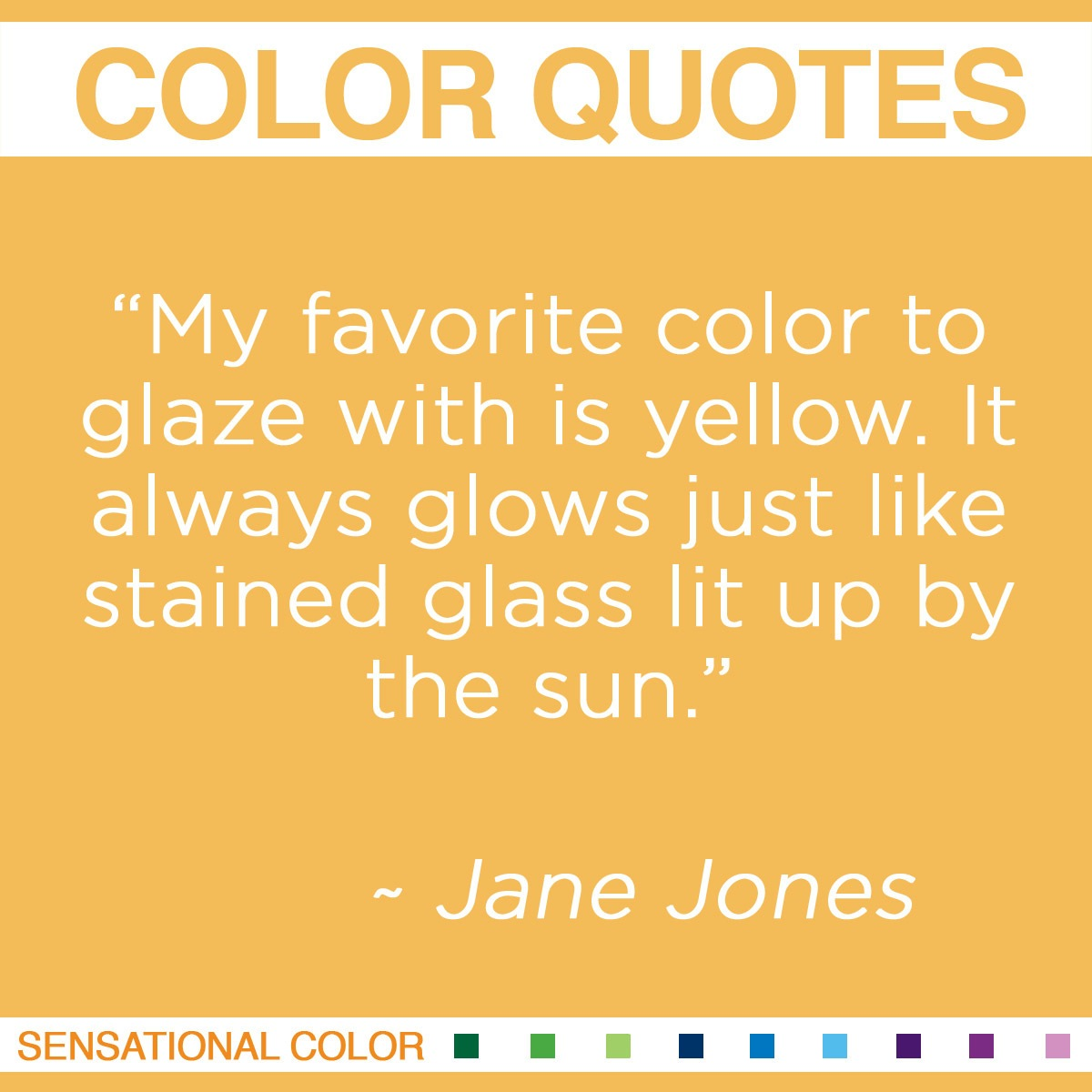 """My favorite color to glaze with is yellow. It always glows just like stained glass lit up by the sun."" - Jane Jones"
