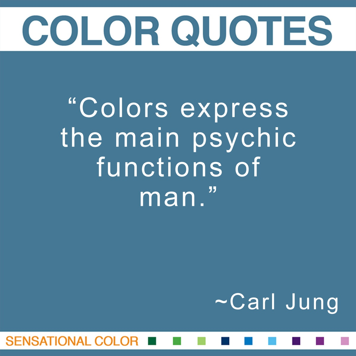"""Colors express the main psychic functions of man."" - Carl Jung"