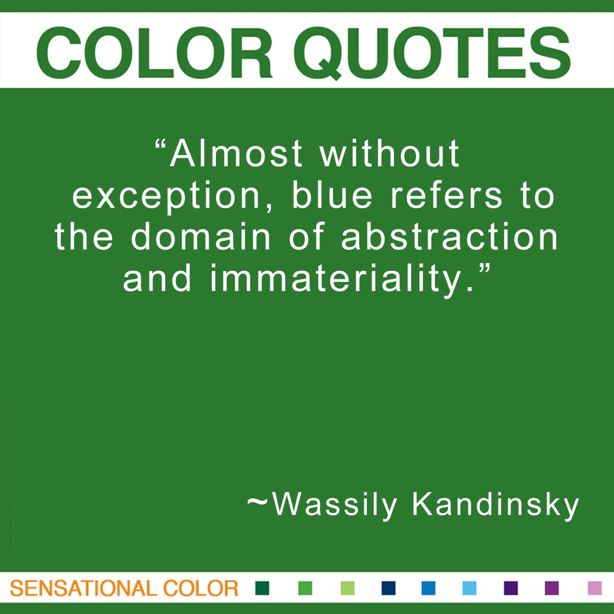 """Almost without exception, blue refers to the domain of abstraction and immateriality."" - Wassily Kandinsky"