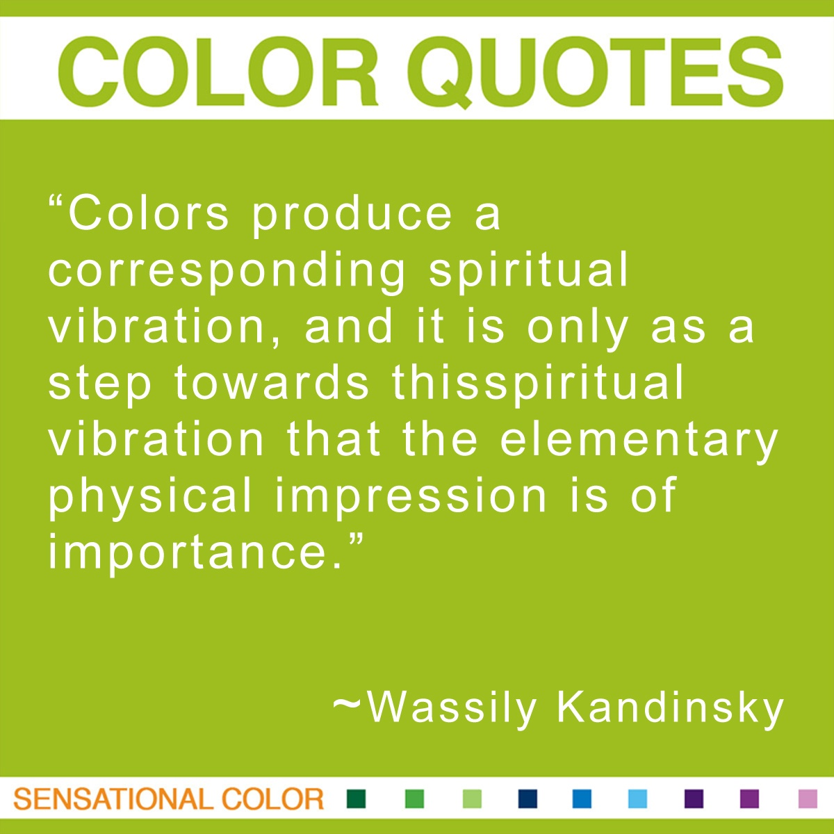 """Colors produce a corresponding spiritual vibration, and it is only as a step towards this spiritual vibration that the elementary physical impression is of importance."" - Wassily Kandinsky"