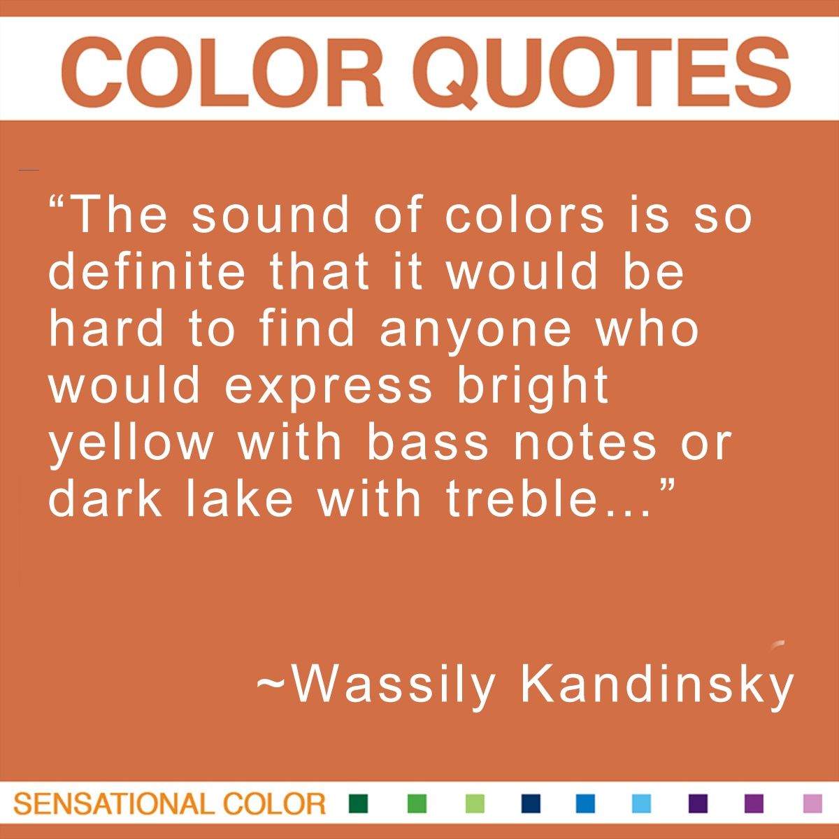 """The sound of colors is so definite that it would be hard to find anyone who would express bright yellow with bass notes or dark lake with treble…"" - Wassily Kandinsky"