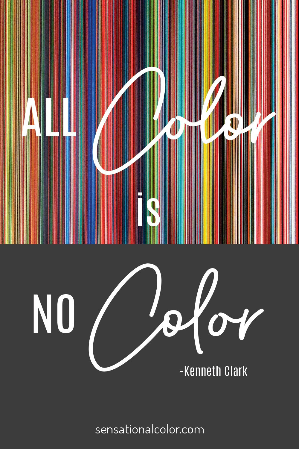 """All color is no color"" - Kenneth Clark"
