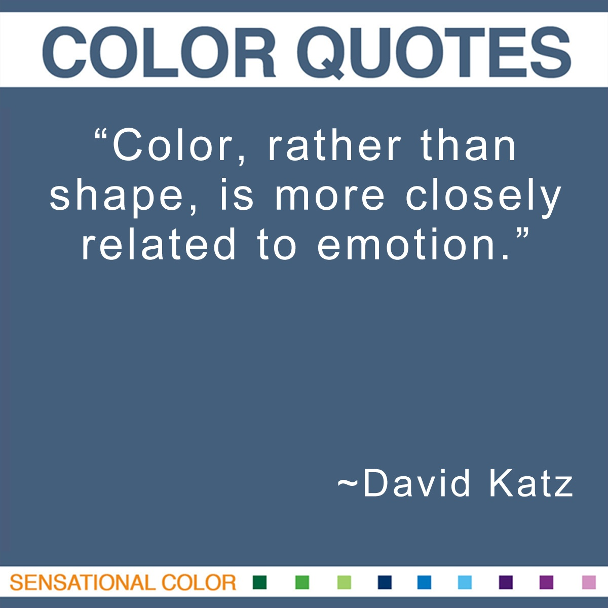 """""""Color, rather than shape, is more closely related to emotion."""" - David Katz"""