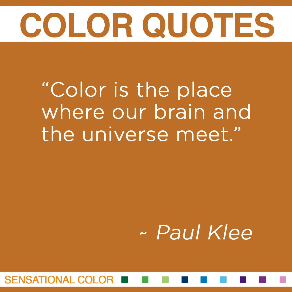 """""""Color is the place where our brain and the universe meet."""" - Paul Klee"""