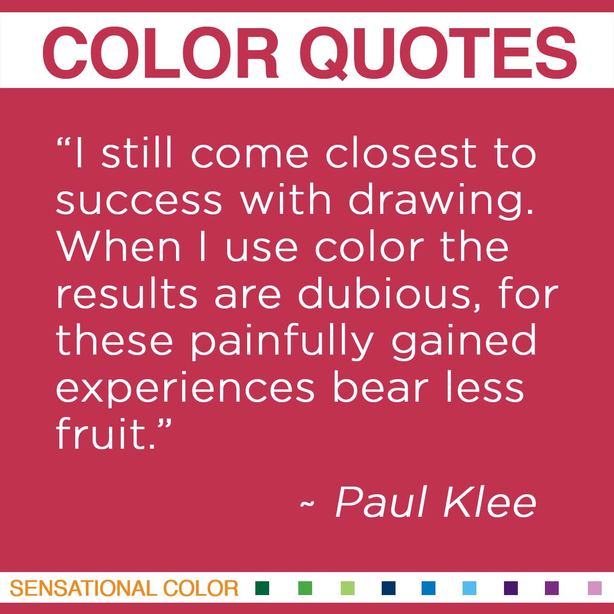 """""""I still come closest to success with drawing. When I use color the results are dubious, for these painfully gained experiences bear less fruit.""""  - Paul Klee"""