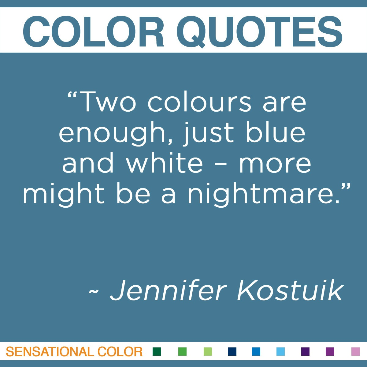 """""""Two colours are enough, just blue and white – more might be a nightmare."""" - Jennifer Kostuik"""