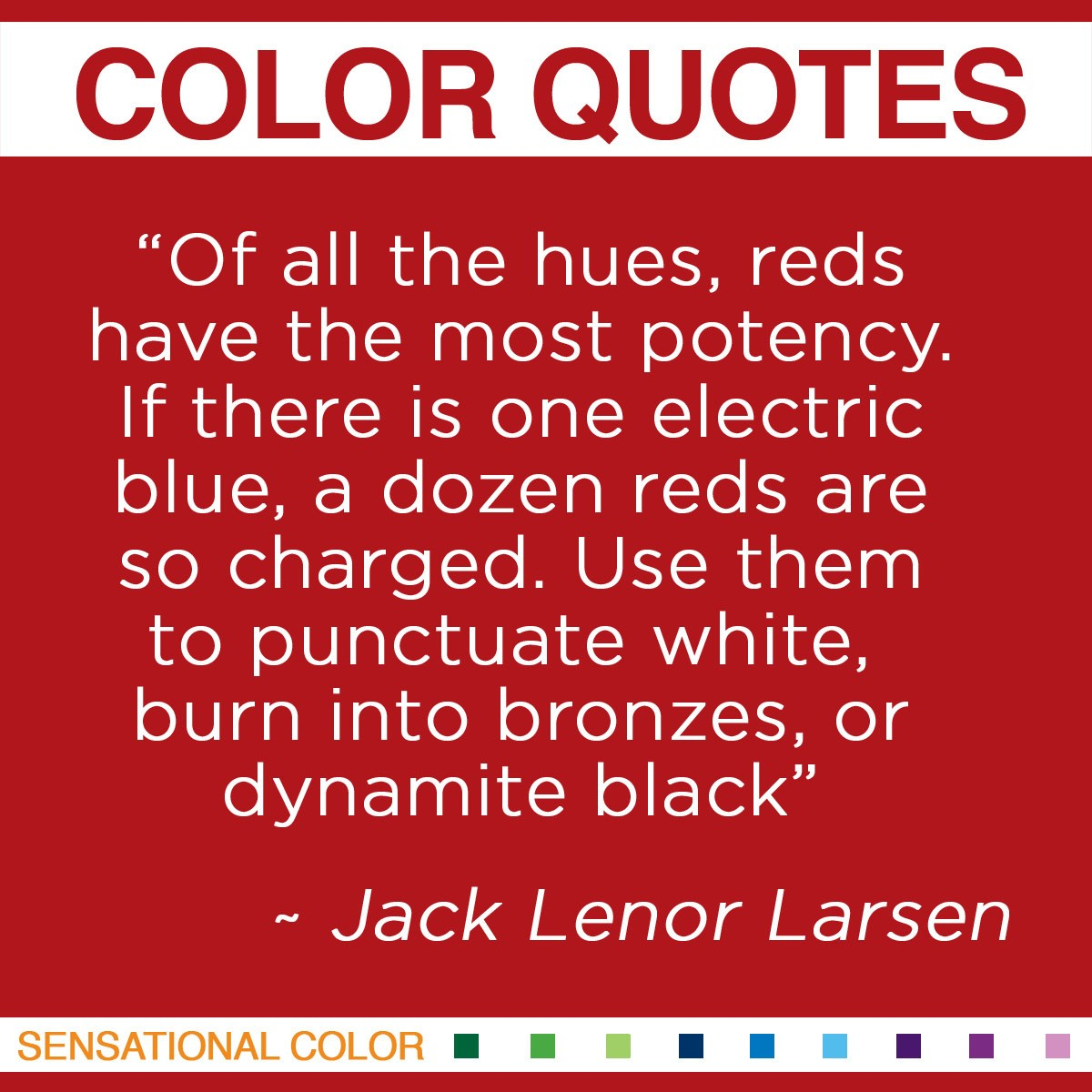 """""""Of all the hues, reds have the most potency. If there is one electric blue, a dozen reds are so charged. Use them to punctuate white, burn into bronzes, or dynamite black."""" - Jack Lenor Larsen"""