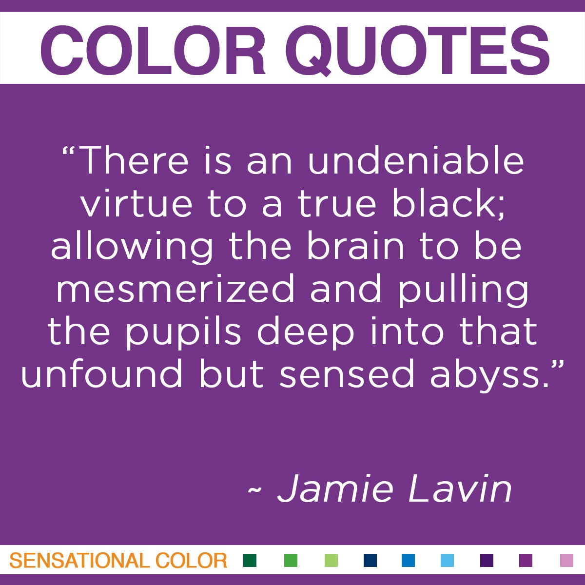 """""""There is an undeniable virtue to a true black; allowing the brain to be mesmerized and pulling the pupils deep into that unfound but sensed abyss."""" - Jamie Lavin"""