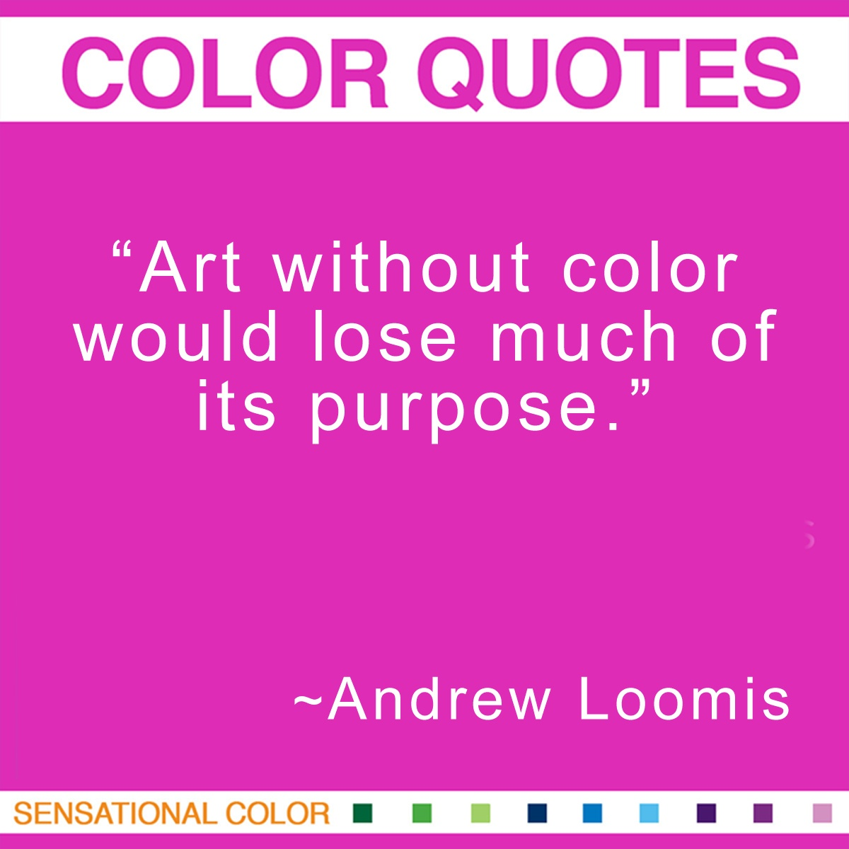 """""""Art without color would lose much of its purpose."""" - Andrew Loomis"""