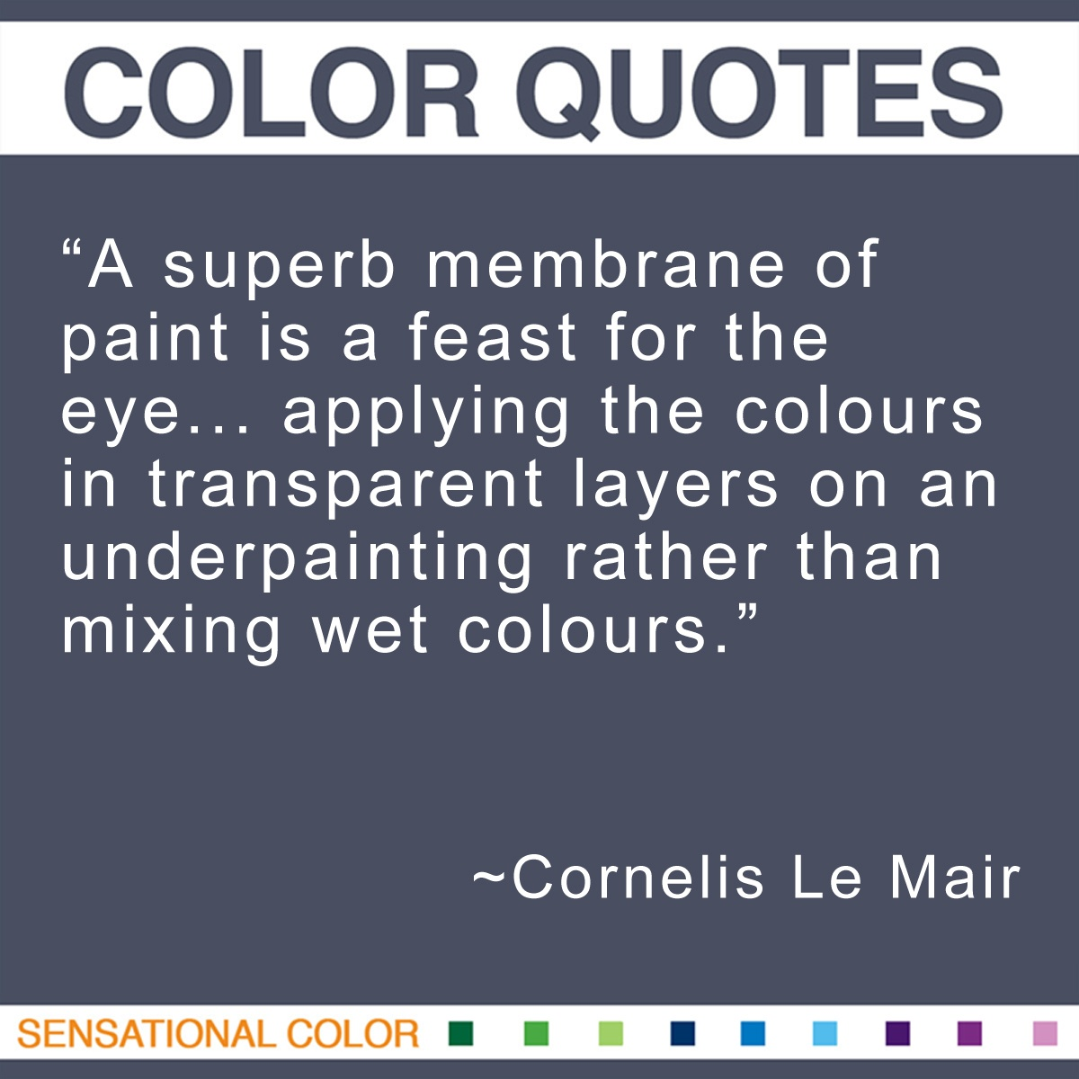 """""""A superb membrane of paint is a feast for the eye… applying the colours in transparent layers on an underpainting rather than mixing wet colours."""" - Cornelis Le Mair"""