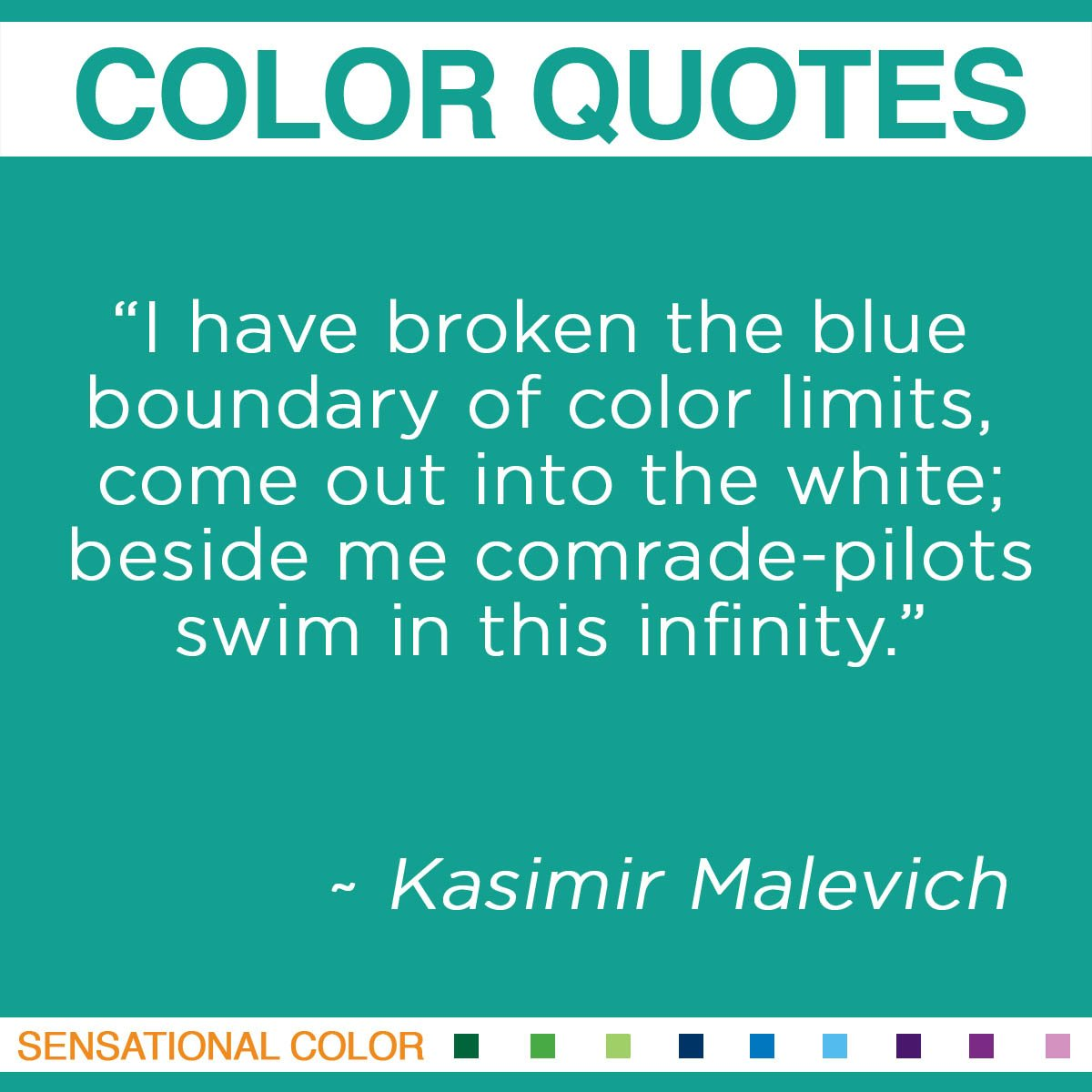 """I have broken the blue boundary of color limits, come out into the white; beside me comrade-pilots swim in this infinity."" - Kasimir Malevich"