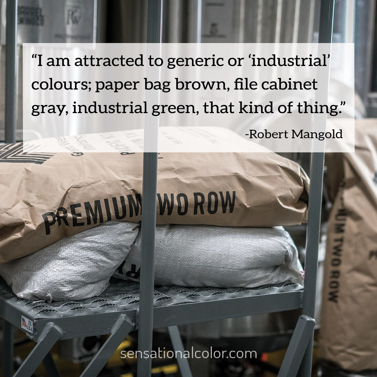 """I am attracted to generic or 'industrial' colours; paper bag brown, file cabinet gray, industrial green, that kind of thing."" - Robert Mangold"