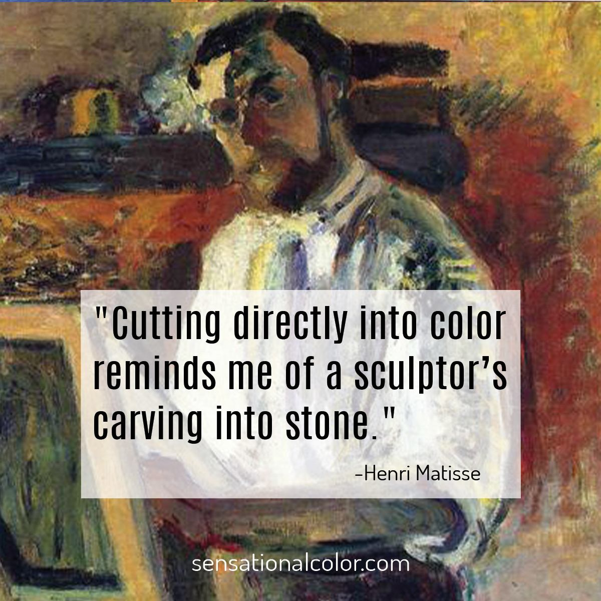 """Cutting directly into color reminds me of a sculptor's carving into stone.""  - Henri Matisse"