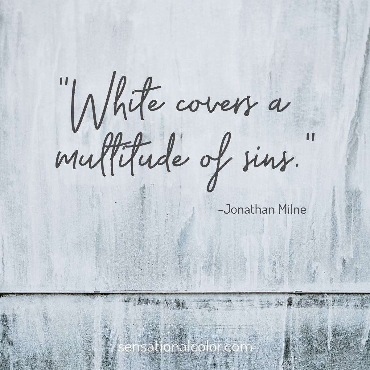 """White covers a multitude of sins."" - Jonathan Milne"