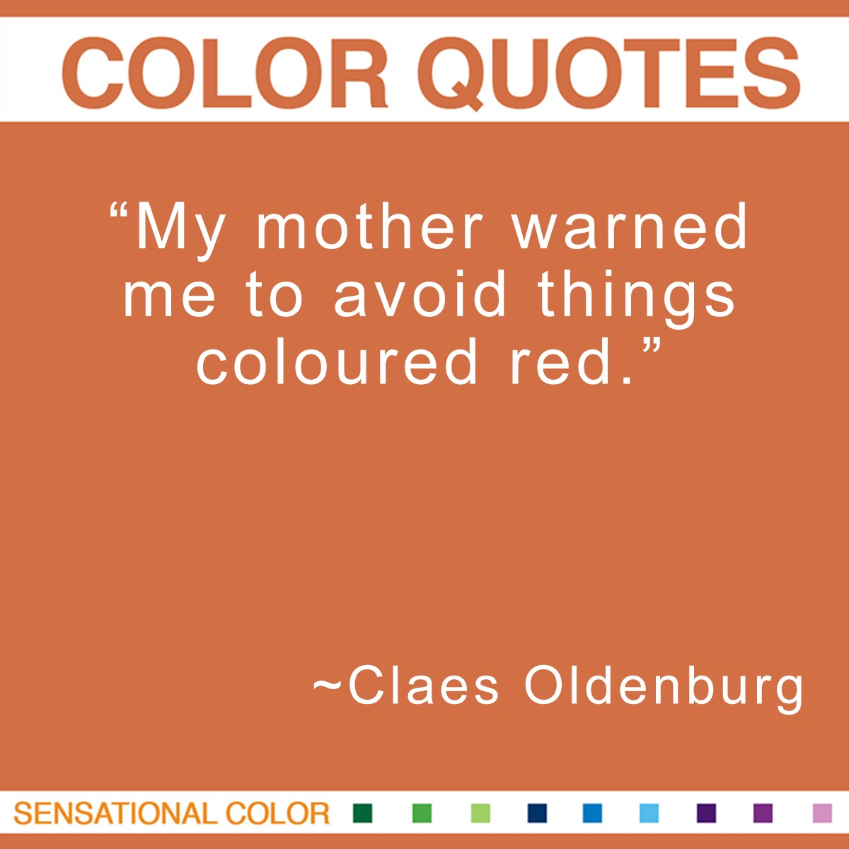 """My mother warned me to avoid things coloured red."" - Claes Oldenburg"