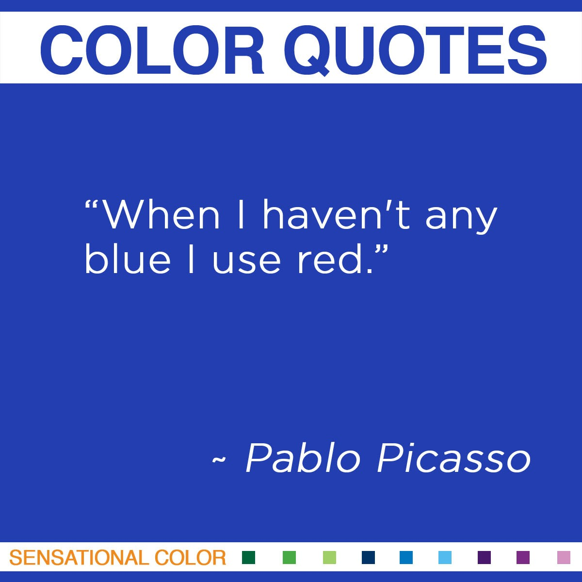 """When I haven't any blue I use red."" - Pablo Picasso"