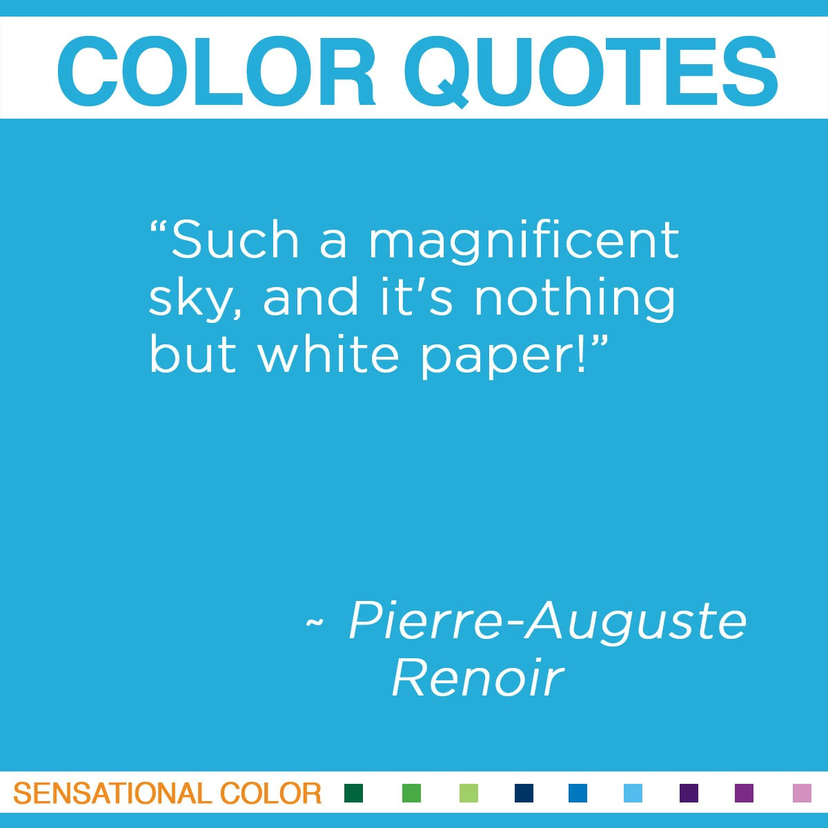 """Such a magnificent sky, and it's nothing but white paper!"" - Pierre-Auguste Renoir"