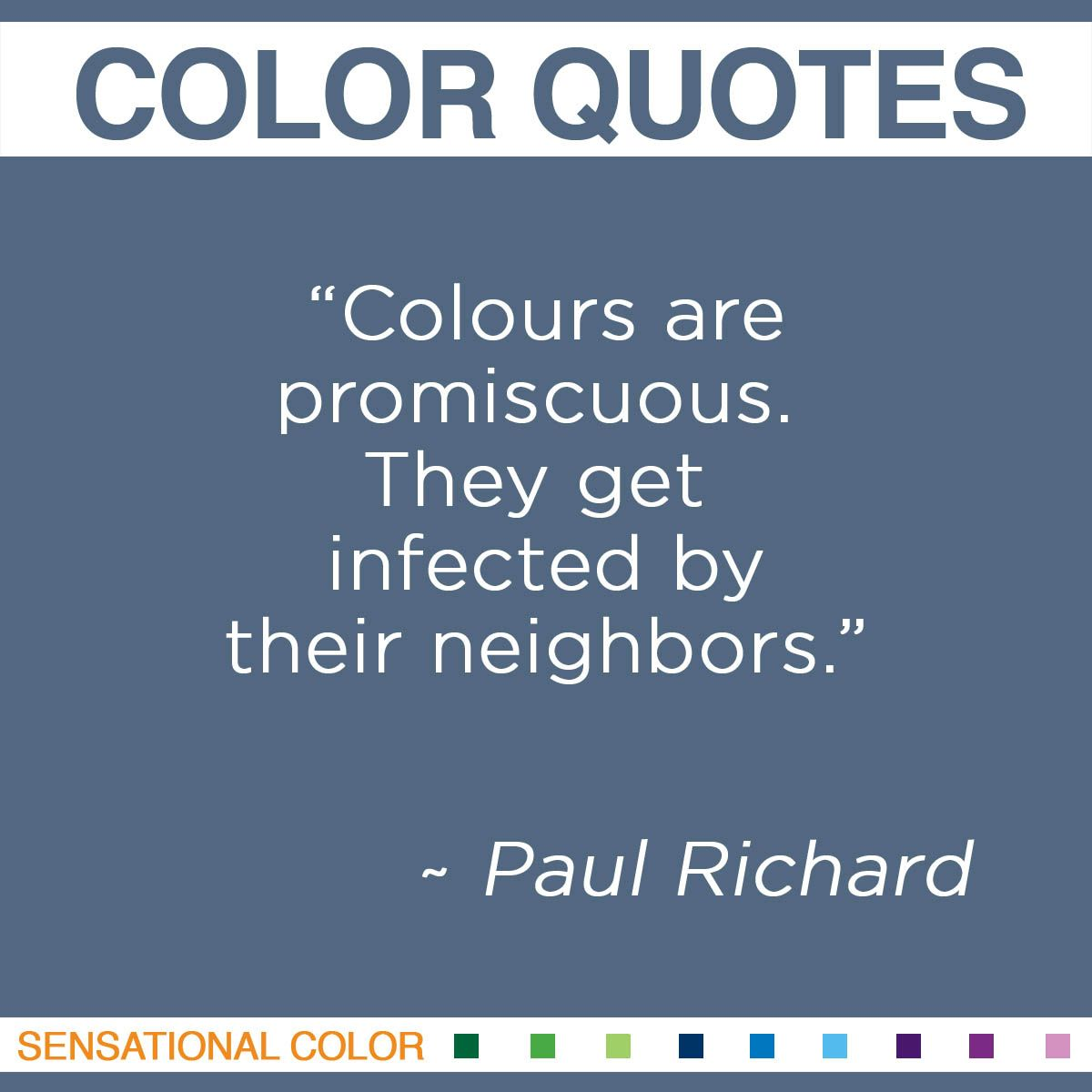 """Colours are promiscuous. They get infected by their neighbors."" - Paul Richard"