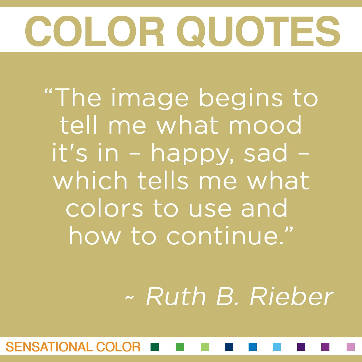 """The image begins to tell me what mood it's in – happy, sad – which tells me what colors to use and how to continue."" - Ruth B. Rieber"