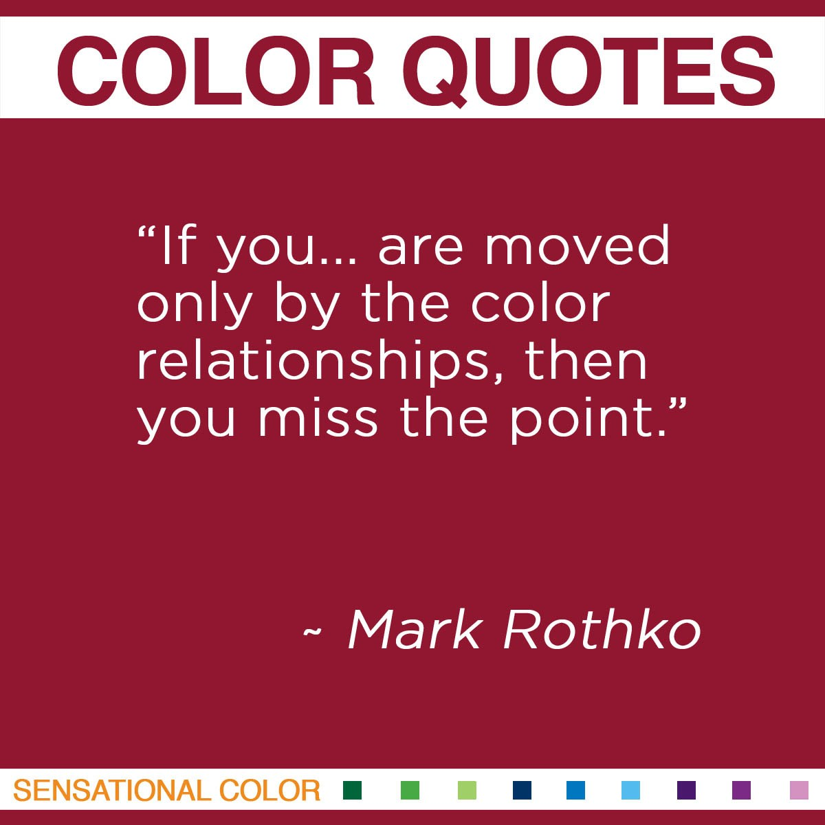 """If you… are moved only by the color relationships, then you miss the point."" - Mark Rothko"