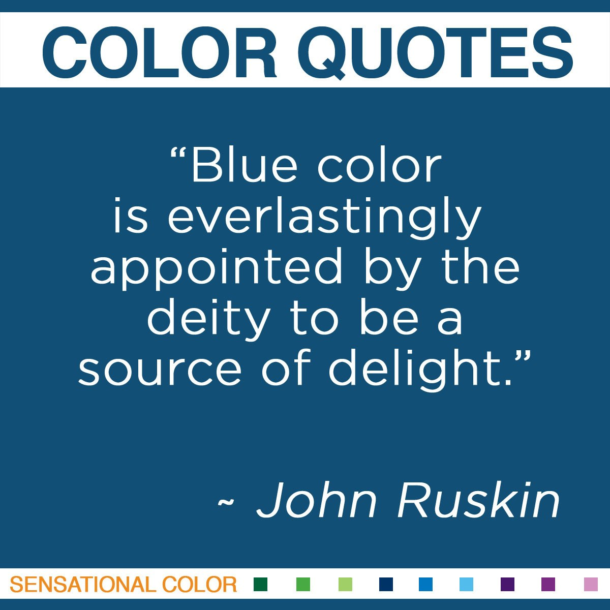"""Blue color is everlastingly appointed by the deity to be a source of delight."" - John Ruskin"