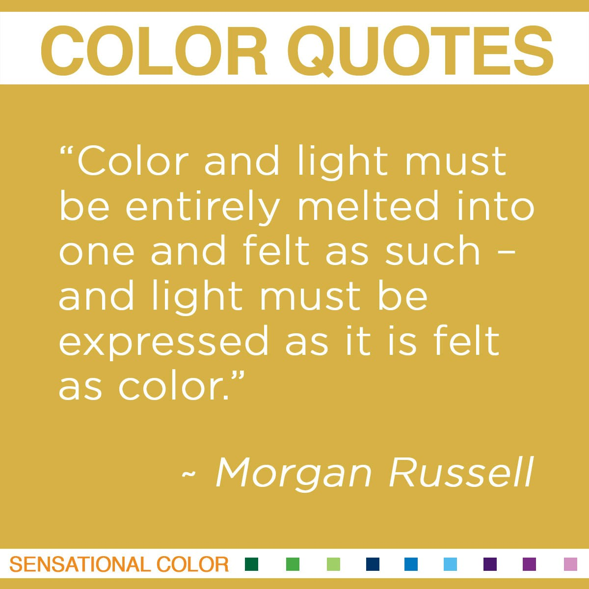 """Color and light must be entirely melted into one and felt as such – and light must be expressed as it is felt as color."" - Morgan Russell"