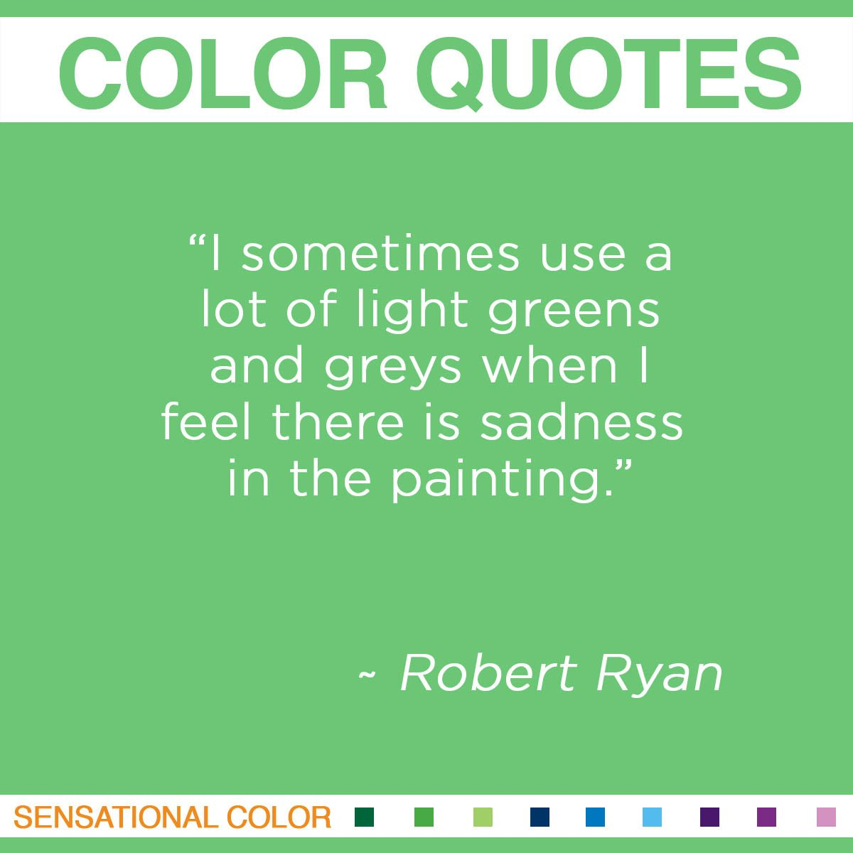 """I sometimes use a lot of light greens and greys when I feel there is sadness in the painting."" - Robert Ryan"