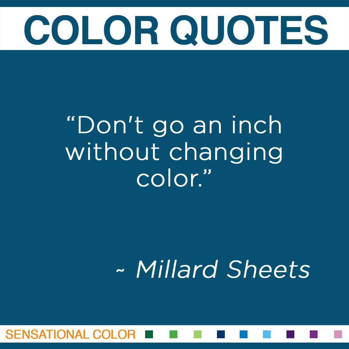 """Don't go an inch without changing color."" - Millard Sheets"