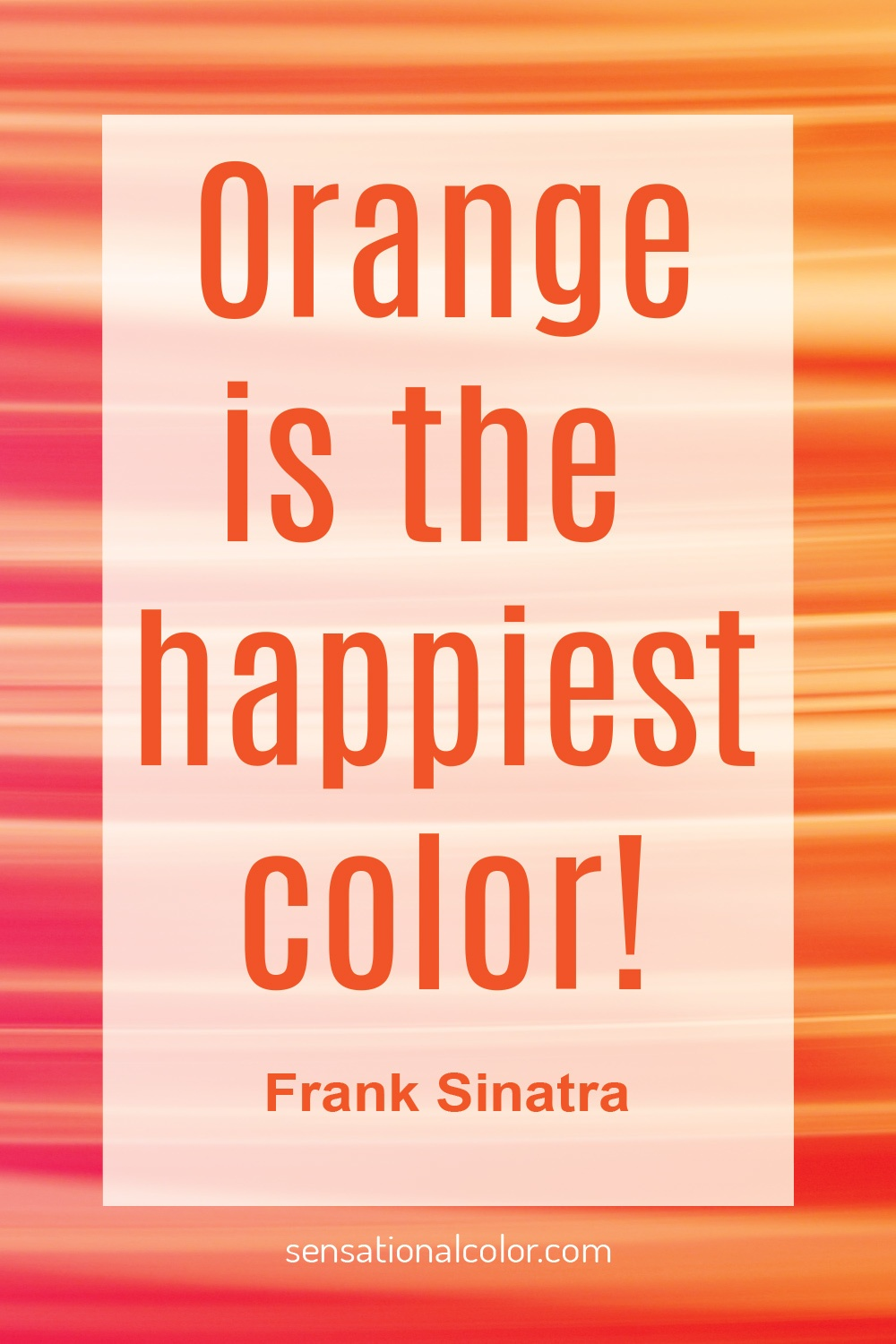 "​""Orange is the happiest color"" -- Frank Sinatra"