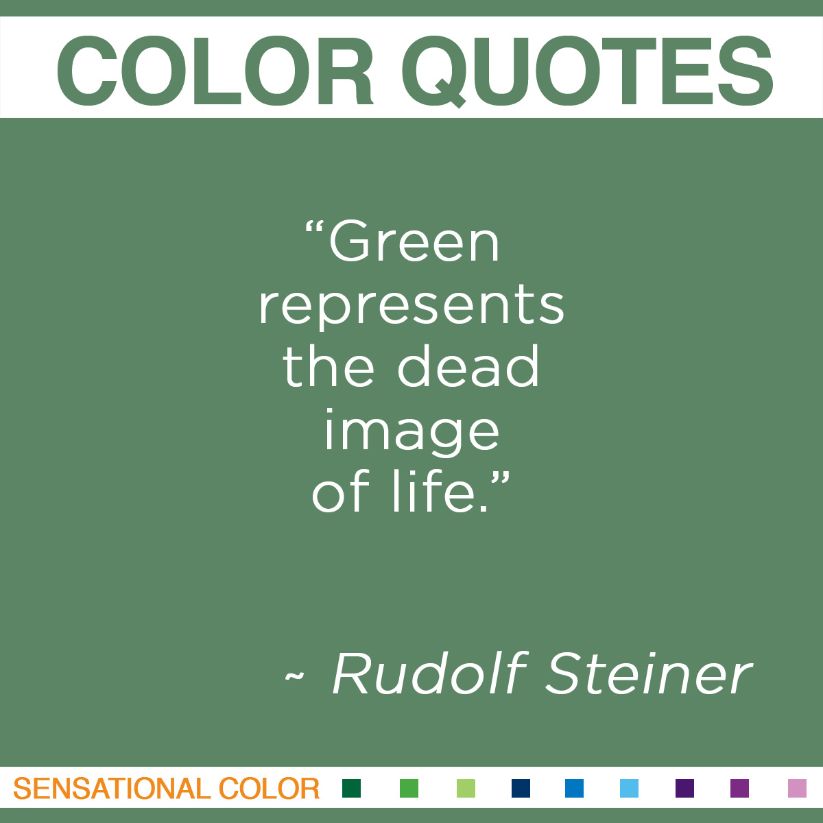 """Green represents the dead image of life."" - Rudolf Steiner"