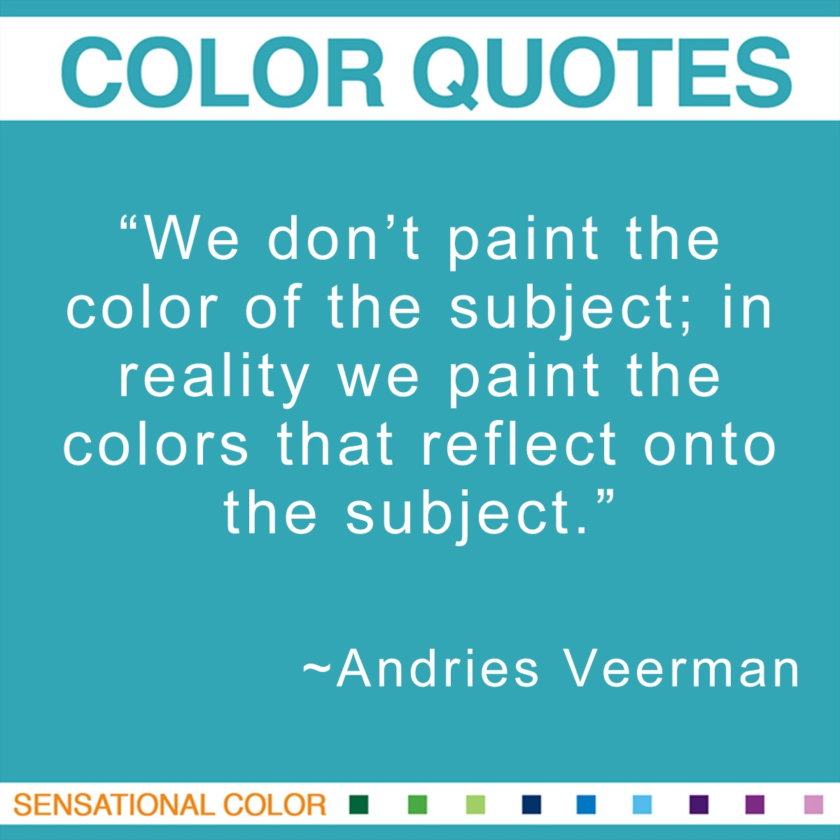 """We don't paint the color of the subject; in reality we paint the colors that reflect onto the subject."" - Andries Veerman"