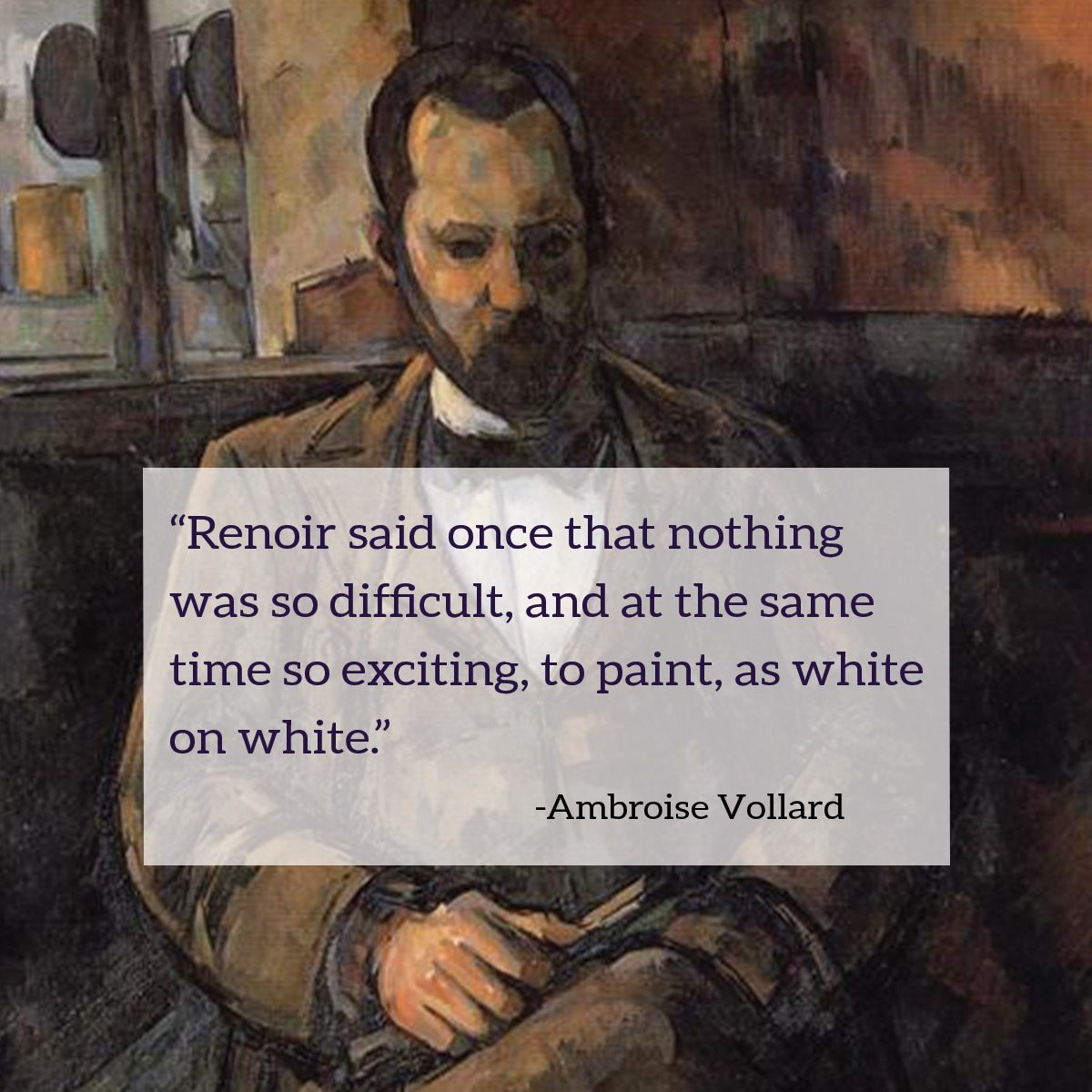 """Renoir said once that nothing was so difficult, and at the same time so exciting, to paint, as white on white."" - Ambroise Vollard"