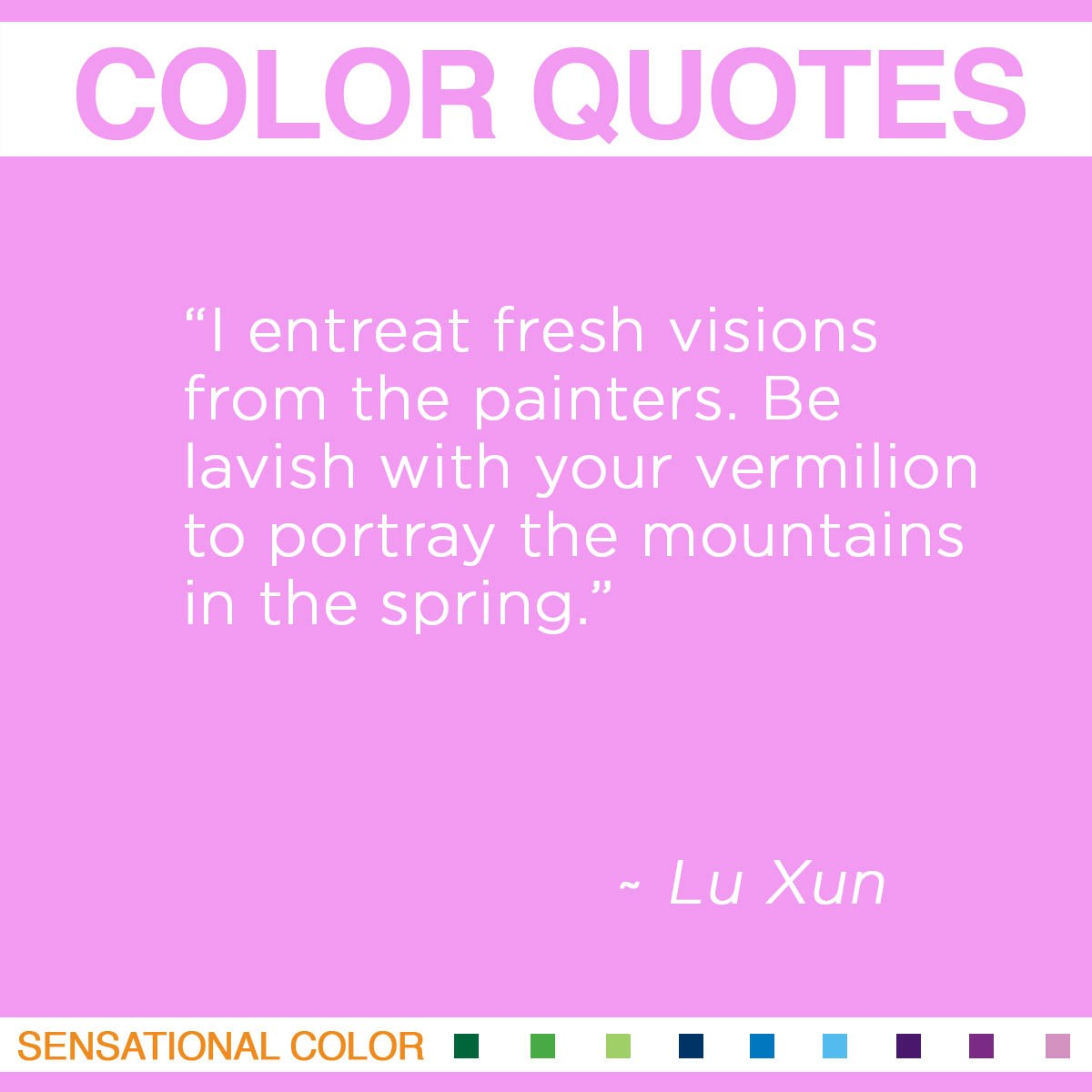 """I entreat fresh visions from the painters. Be lavish with your vermilion to portray the mountains in the spring."" - Lu Xun"