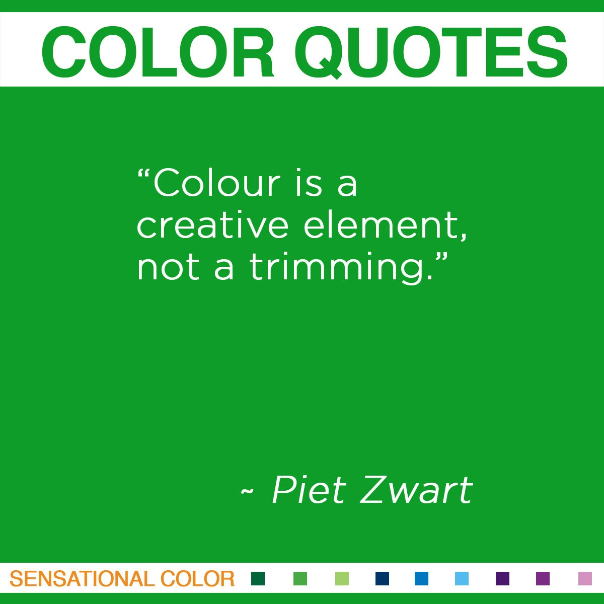"""Colour is a creative element, not a trimming."" - Piet Zwart"